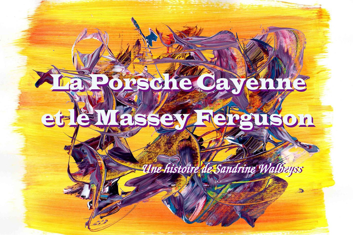 la porsche cayenne et le massey ferguson, une histoire de Sandrine Walbeyss