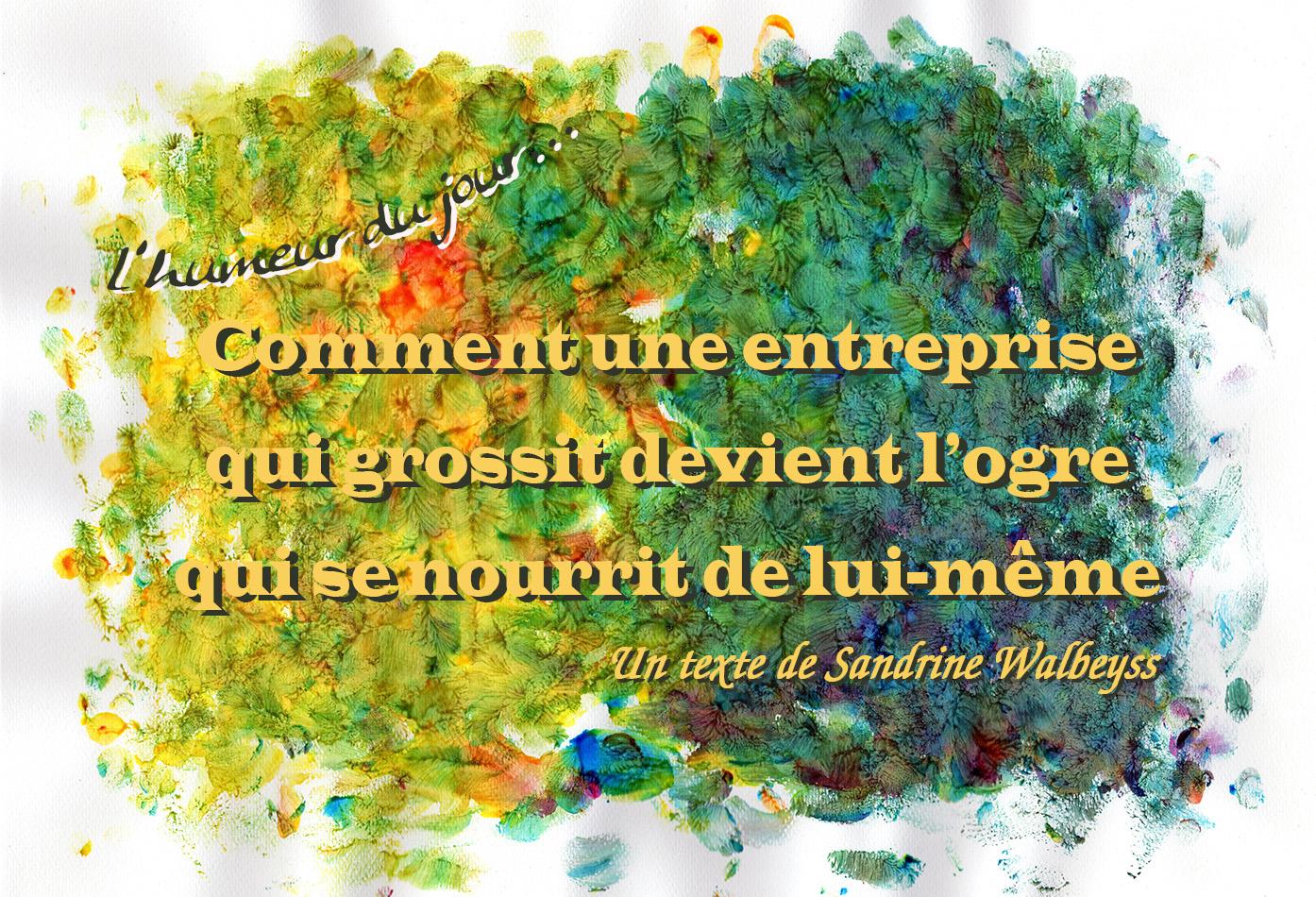 Comment une entreprise qui grossit devient l'ogre qui se nourrit de lui-même, un texte de Sandrine WALBEYSS