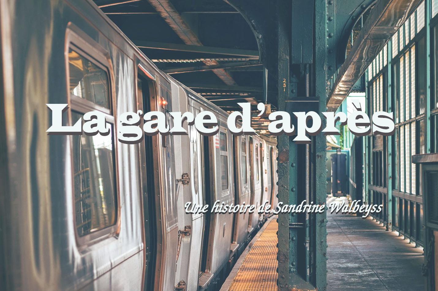 La gare d'après - Une histoire de Sandrine WALBEYSS
