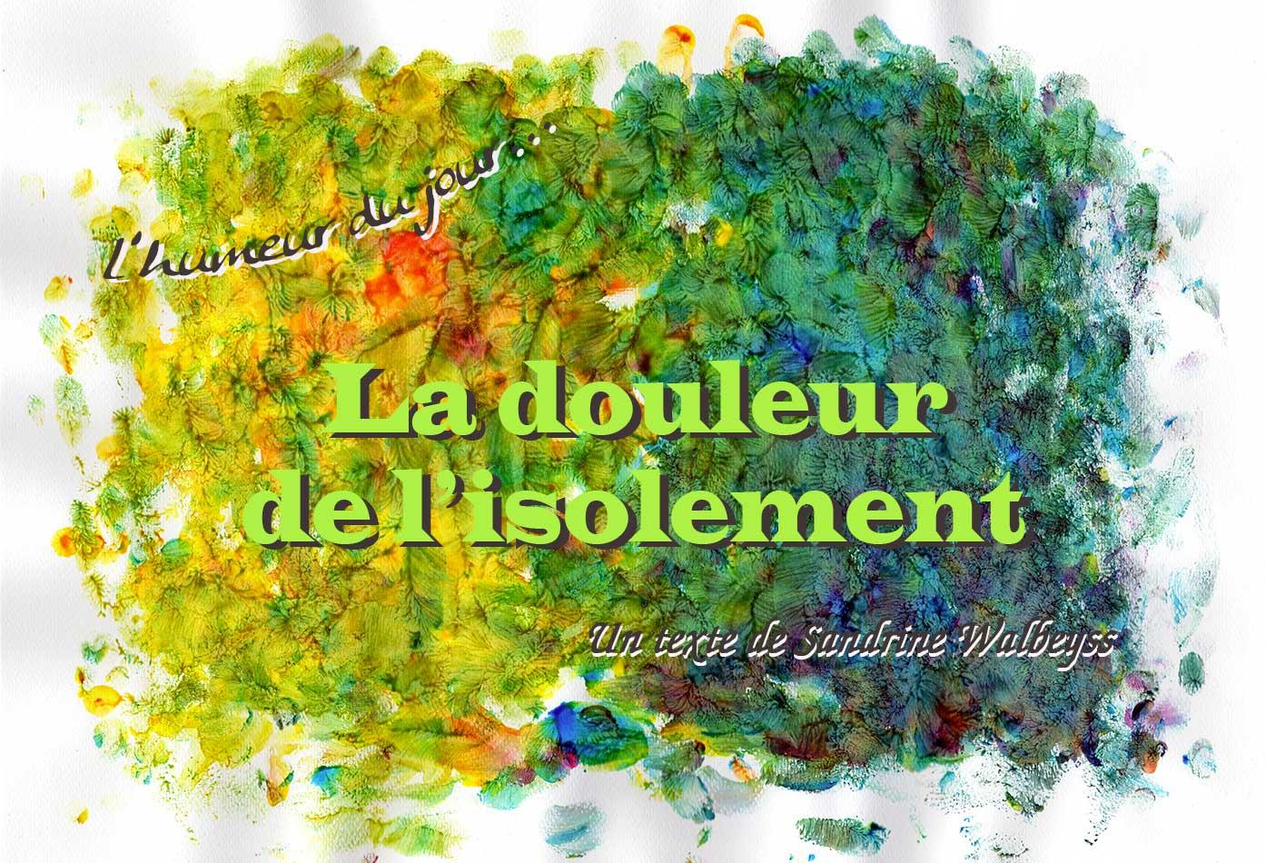 La douleur de l'isolement, un texte de Sandrine Walbeyss