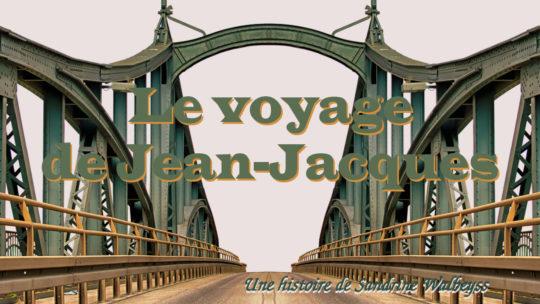 Le voyage de Jean-Jacques