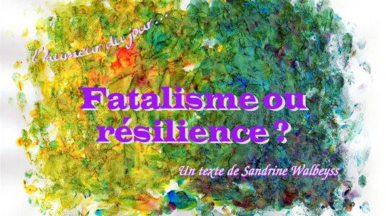 Fatalisme ou résilience ?