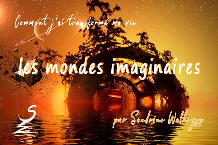 Les mondes imaginaires - Sandrine Walbeyss